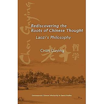 Rediscovering the Roots of Chinese Thought: Laozi's Philosophy (Contemporary Chinese Scholarship in Daoist Studies)