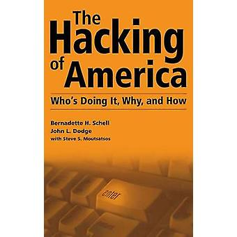 The Hacking of America Whos Doing It Why and How by Schell & Bernadette H.