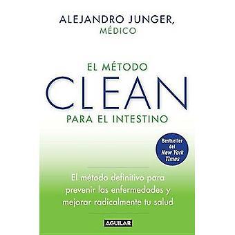 El Metodo Clean Para el Intestino - El Metodo Definitivo Para Prevenir