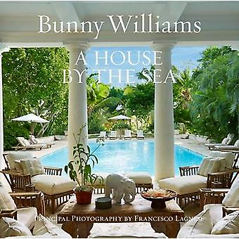 House by the Sea by Bunny Williams