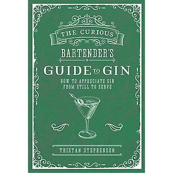 Curious Bartenders Guide to Gin by Tristan Stephenson