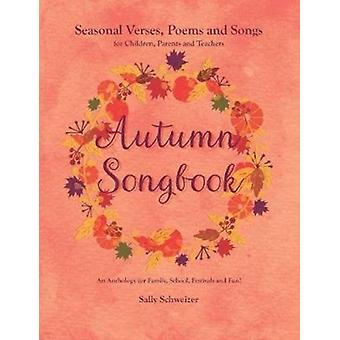 Autumn Songbook Seasonal Verses Poems and Songs for Children Parents and Teachers. An Anthology for Family School Festivals and Fun par Sally Schweizer