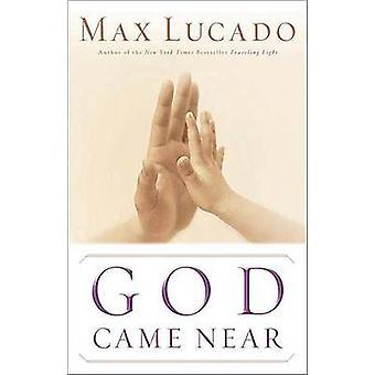Gud kom nära av Max Lucado