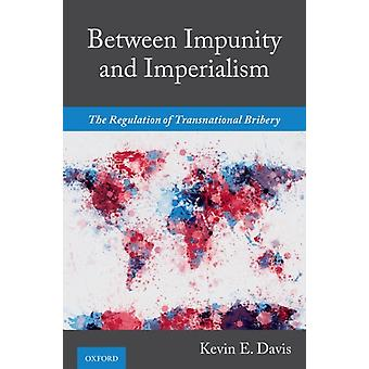 Between Impunity and Imperialism by Kevin E Davis