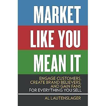 Market Like You Mean It by Lautenslager & Al