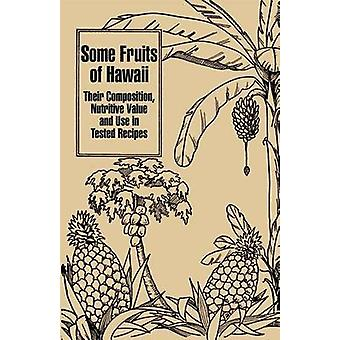 Some Fruits of Hawaii Their Composition Nutritive Value and Use in Tested Recipes by Miller & Carey D.