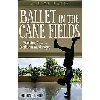 Ballet in the Cane Fields Vignettes from a Dominican Wanderlogue by Ravin & Judith