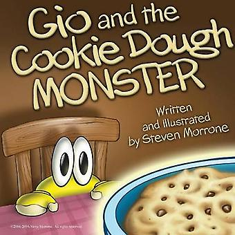 Gio and The Cookie Dough Monster Written and Illustrated By Steve Morrone by Morrone & Steve