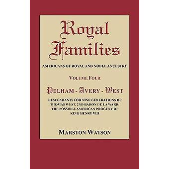 Royal Families Americans of Royal and Noble Ancestry Volume Four PelhamAveryWest Descendants for Nine Generations of Thomas West 2nd Baron de la Warr The Possible American Progeny of King Henr by Watson & Marston