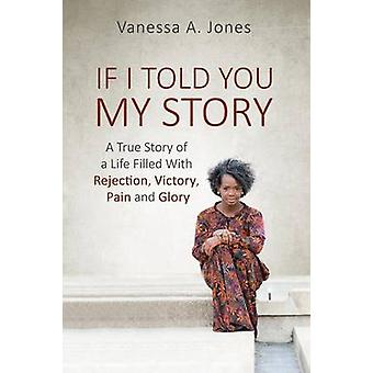 If I Told You My Story by Jones & Vanessa A