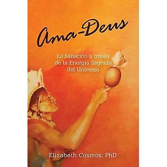 AmaDeus LaSanacin a travs de la Energa Sagrada del Universo by Cosmos & Elizabeth