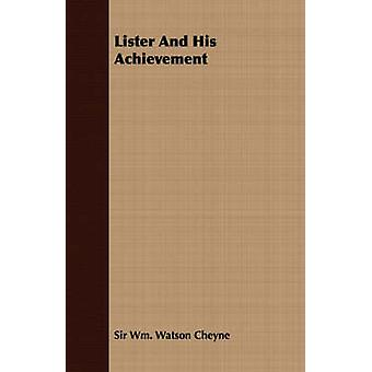 Lister and His Achievement by Cheyne & Wm Watson