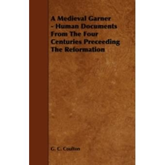 A Medieval Garner  Human Documents from the Four Centuries Preceeding the Reformation by Coulton & G. C.