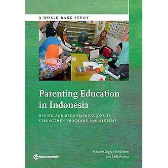 Parenting Education in Indonesia A Review and Recommendations to Strengthen Program and Systems by Tomlinson & Heather Biggar