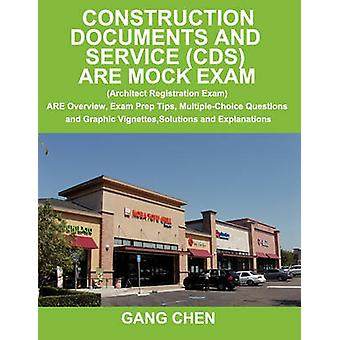 Construction Documents and Service CDS ARE Mock Exam Architect Registration Exam ARE Overview Exam Prep Tips MultipleChoice Questions and Graphic Vignettes Solutions and Explanations by Chen & Gang
