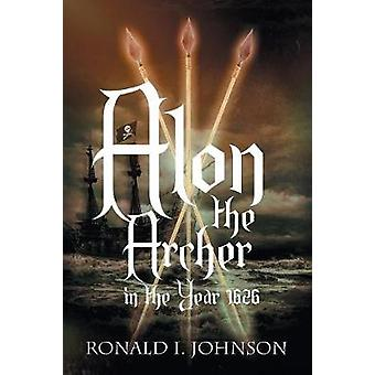 Alon the Archer in the Year 1626 by Johnson & Ronald I.