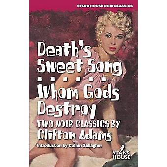 Deaths Sweet Song  Whom Gods Destroy by Adams & Clifton