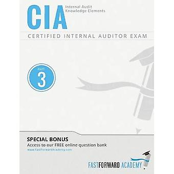 CIA Exam Review Course  Study Guide  Part 3  Internal Audit Knowledge Elements by Fast Forward Academy & LLC