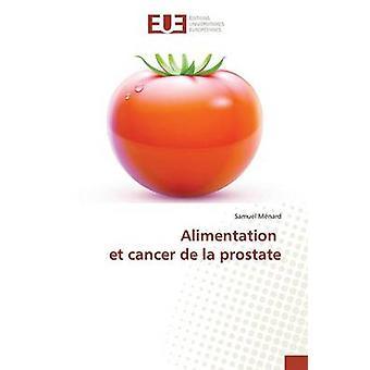 Alimentation et cancer de la prostate by Mnard Samuel