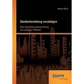 Stadtentwicklung verstetigen Eine Quartiersuntersuchung im Leipziger Westen by Billiy & Roman