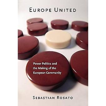 Europe United  Power Politics and the Making of the European Community by Sebastian Rosato