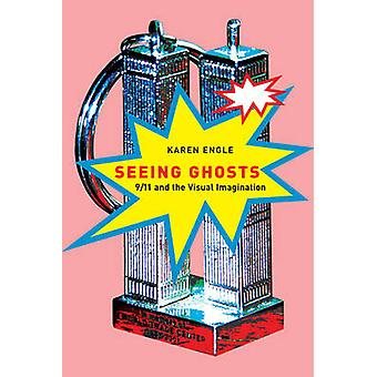 Seeing Ghosts - 9/11 and the Visual Imagination by Karen Engle - 97807