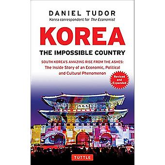 Korea - The Impossible Country - South Korea's Amazing Rise from the As