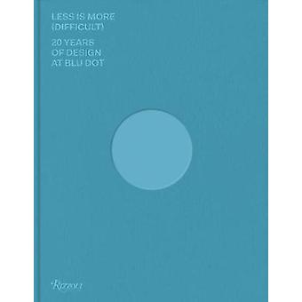 Less Is More (Difficult) - 20 Years of Design at Blu Dot by J. Christa
