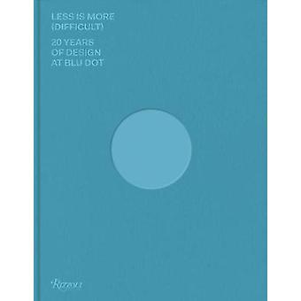 Less Is More (Schwierig) - 20 Jahre Design bei Blu Dot von J. Christa