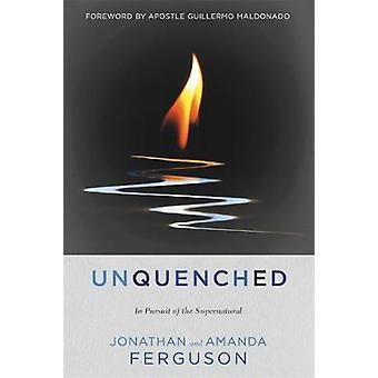 Unquenched - In Pursuit of the Supernatural de Jonathan Ferguson - 978