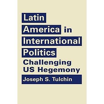 Latinamerika i internationell politik - utmanande US hegemoni av J