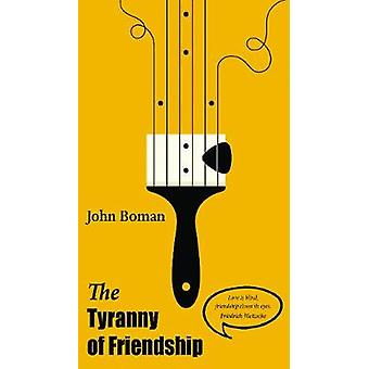The Tyranny of Friendship by John Boman - 9781839750328 Book