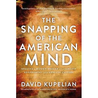 The Snapping of the American Mind - Healing a Nation Broken by a Lawle