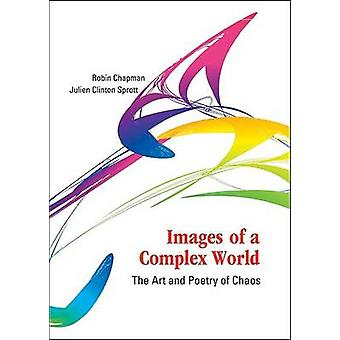 Images of a Complex World - The Art and Poetry of Chaos by Robin Chapm