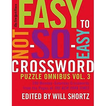 The New York Times Easy to Not-So-Easy Crossword Puzzle Omnibus Volum