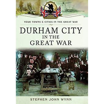 Durham City in the Great War by Stephen Wynn - 9781783030323 Book