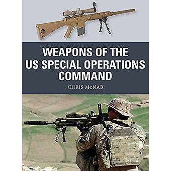 Weapons of the US Special Operations Command by Chris McNab - 9781472