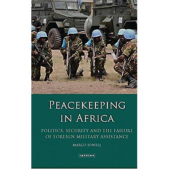 Peacekeeping in Africa - Politics - Security and the Failure of Foreig