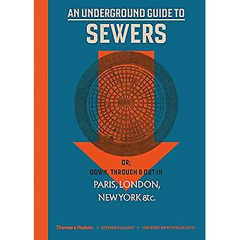 An Underground Guide to Sewers - or - Down - Through and Out in Paris -