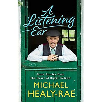 A Listening Ear - More Stories from the Heart of Ireland by Michael He