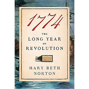 1774 - The Long Year of Revolution by Mary Beth Norton - 9780385353366