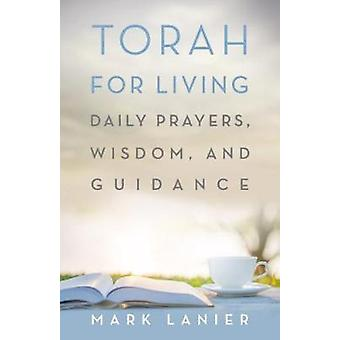 Torah for Living - Daily Prayers - Wisdom - and Guidance by Mark Lanie