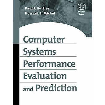 Computer Systems Performance Evaluation and Prediction by Fortier & Paul & D.Sc. Associate Professor & Electrical and Computer Engineering & University of Massachusetts at DartmouthMichel & Howard Assistant Professor & Electrical and Computer Engineering & Univer