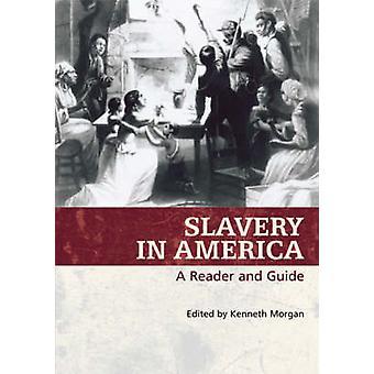 العبودية في أمريكا -- قارئ ودليل من قبل كينيث مورغان -- 9780820327