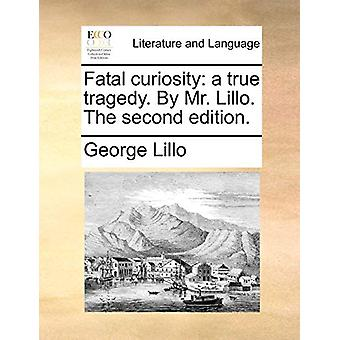 Fatal Curiosity - A True Tragedy. by Mr. Lillo. the Second Edition by