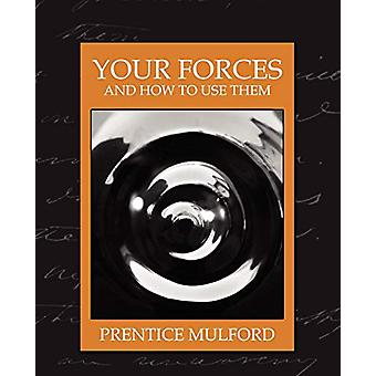Your Forces and How to Use Them (New Edition) by Mulford Prentice Mul