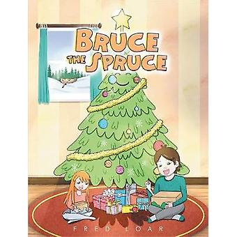 Bruce the Spruce by Fred Loar - 9781642148312 Book