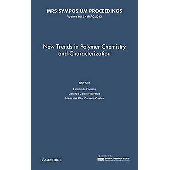 New Trends in Polymer Chemistry and Characterization Volume 1613 by Edited by Lioudmila Fomina & Edited by Gerardo Cedillo Valverde & Edited by Mar a del Pilar Carre n Castro