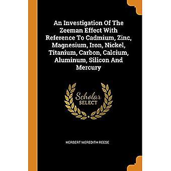 An Investigation of the Zeeman Effect with Reference to Cadmium, Zinc,� Magnesium, Iron, Nickel, Titanium, Carbon, Calcium, Aluminum, Silicon and Mercury