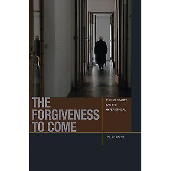 The Forgiveness to Come by Peter Jason Banki